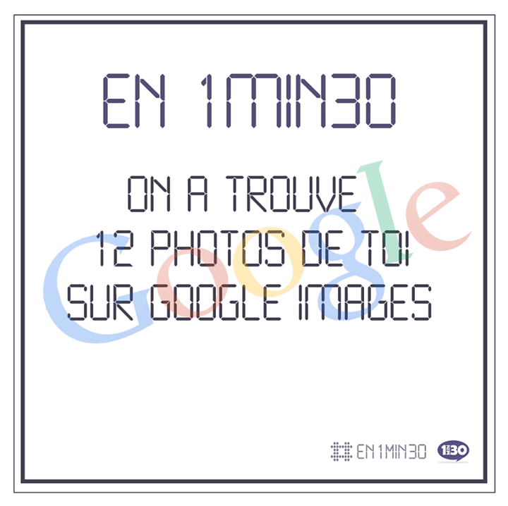 En 1min30, on a trouvé 12 photos de toi sur Google Images
