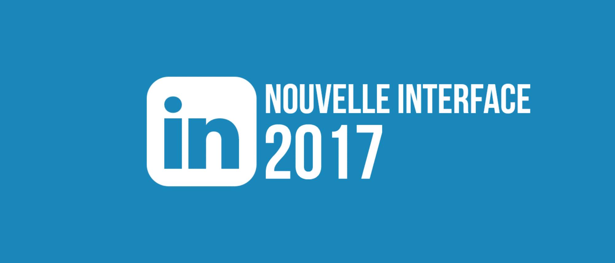 Nouvelle interface LinkedIn : 10 évolutions majeures pour le social selling