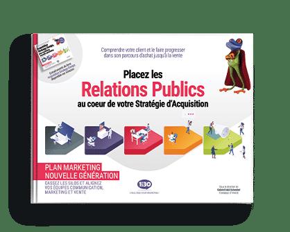 Placez les Relations Publics au cœur de votre Stratégie d'Acquisition